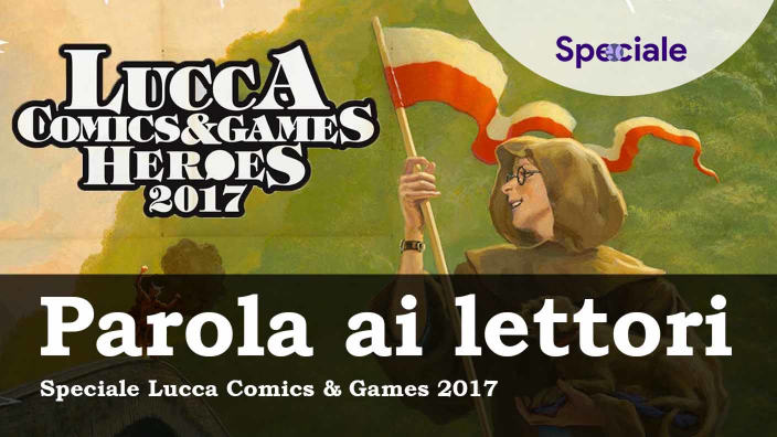 Parola ai lettori - <strong>Speciale Lucca Comics & Games Heroes 2017</strong>